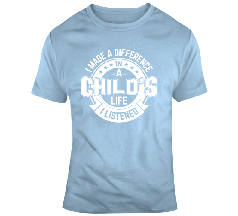 I Made A Difference In A Child's Life I Listened Faith Blessed Boss Entrepreneur Teacher Student Education God Jesus Lord Church Bible Inspirational Motivational Christian Religious Pop Culture Hustle Funny Gift TShirt