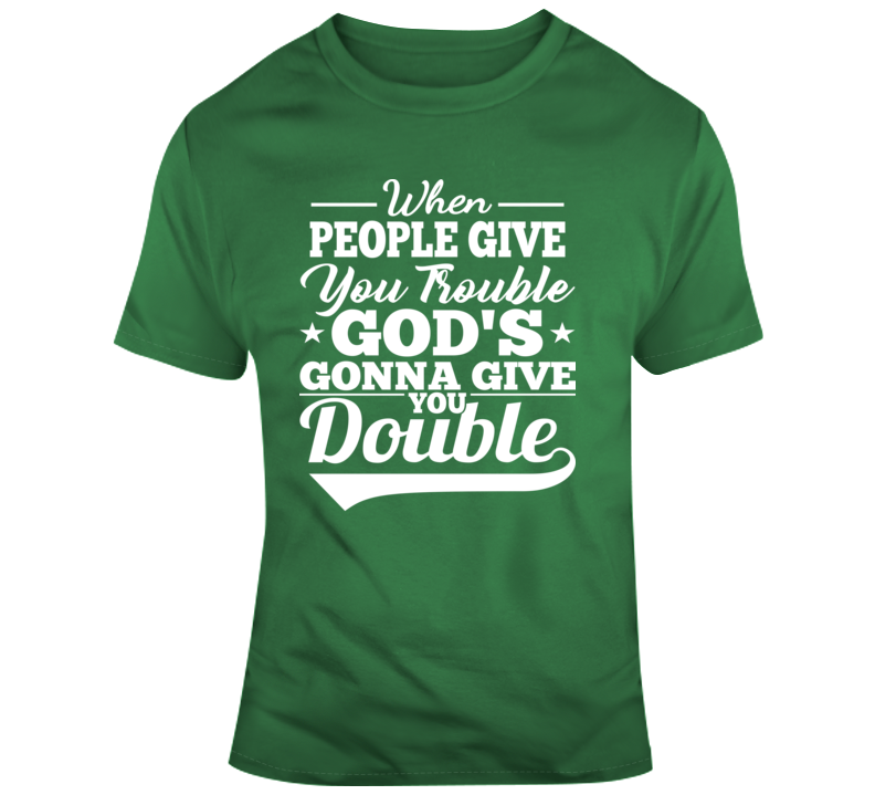 When People Give You Trouble God's Gonna Give You Double Faith Blessed Boss Entrepreneur Teacher Student Education God Jesus Lord Church Bible Inspirational Motivational Christian Religious Pop Culture Hustle Funny Gift TShirt