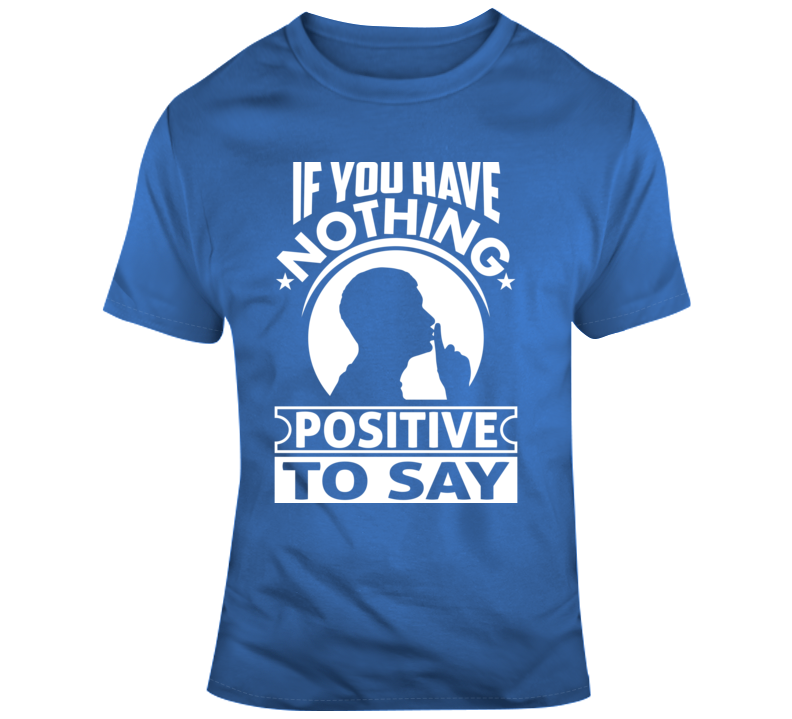 If You Have Nothing Positive To Say Faith Blessed Boss Entrepreneur Teacher Student God Jesus Lord Church Bible Inspirational Motivational Christian Religious Pop Culture Hustle Funny Gift Coronavirus TShirt