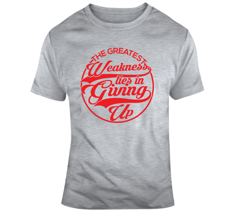 The Greatest Weakness Lies In Giving Up Win Faith Blessed Boss Entrepreneur Teacher Student Education God Jesus Lord Church Bible Inspirational Motivational Christian Religious Pop Culture Hustle Funny Gift TShirt