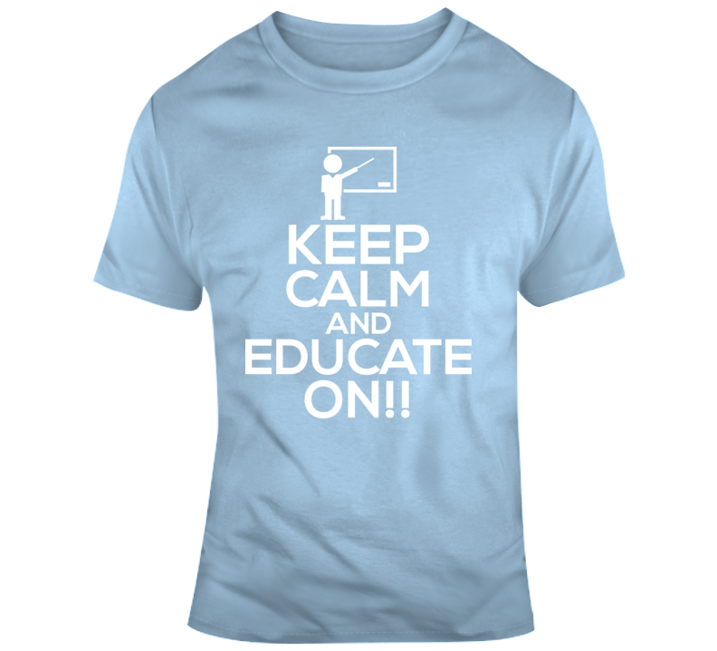 Keep Calm & Educate On_Male Faith Blessed Boss Entrepreneur Teacher Student Education God Jesus Lord Church Bible Inspirational Motivational Christian Religious Pop Culture Hustle Funny Gift Coronavirus TShirt