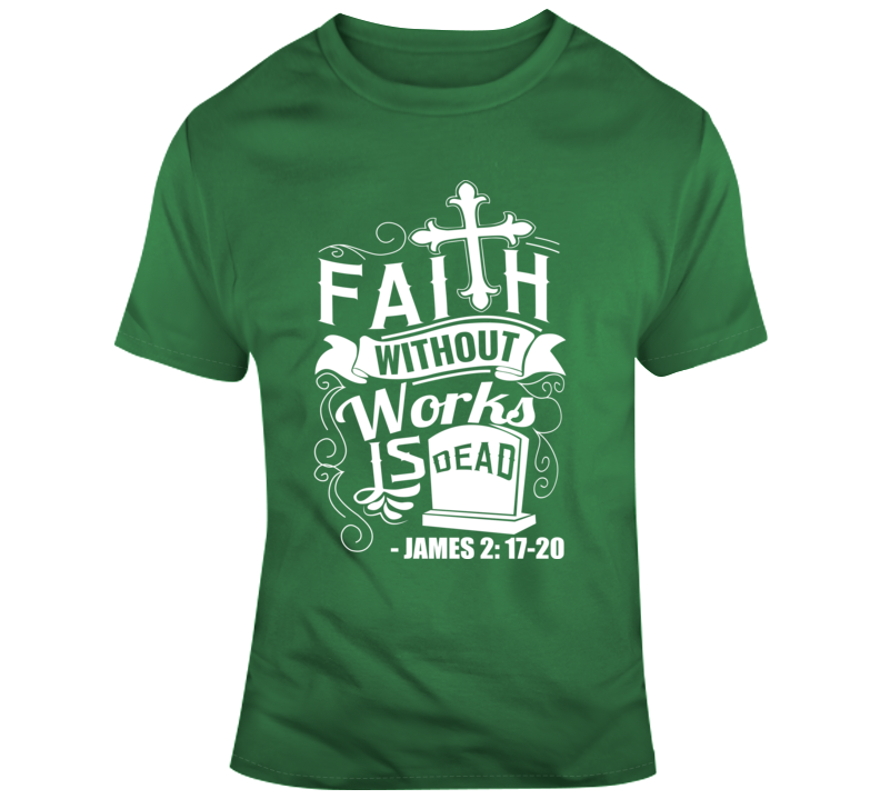 Faith Without Works Is Dead James 2: 17-20 Faith Blessed Boss Entrepreneur Teacher Student Nurse Education God Jesus Lord Church Bible Inspirational Motivational Christian Religious Pop Culture Hustle Funny Gift Coronavirus TShirt