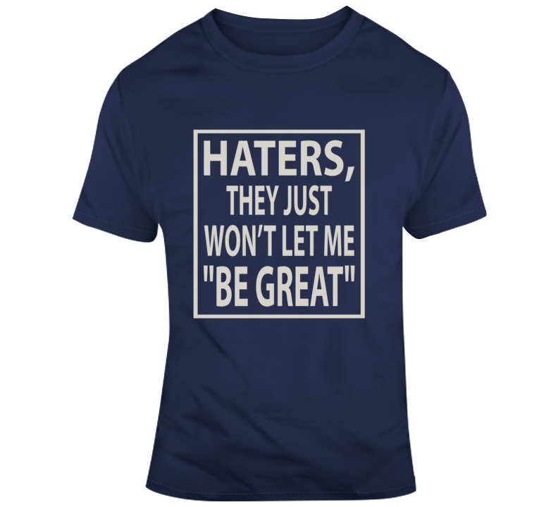 Haters, Won't Let Me Be Great Faith Blessed Boss Entrepreneur Teacher Student God Jesus Lord Church Bible Inspirational Motivational Christian Religious Pop Culture Hustle Funny Gift TShirt