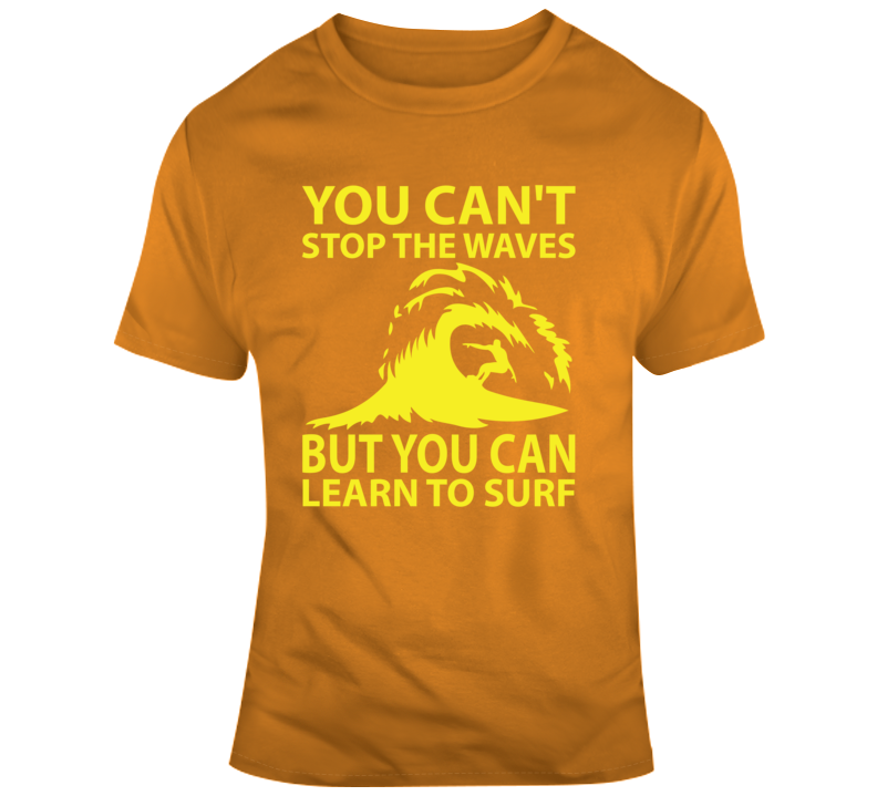 You Can't Stop The Waves But You Can Learn To Surf Faith Blessed Entrepreneur Boss Teacher Money God Jesus Lord Church Bible Inspirational Motivational Christian Religious Pop Culture Hustle Gift Funny TShirt