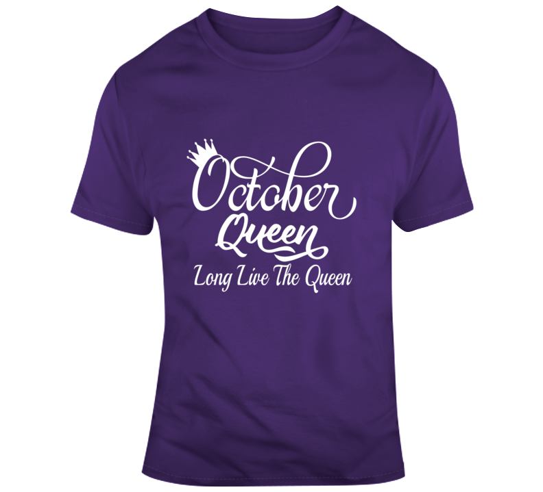 October Queen Long Live The Queen Women Faith Blessed Boss Entrepreneur God Jesus Lord Church Bible Inspirational Motivational Christian Religious Pop Culture Hustle Funny Gift TShirt