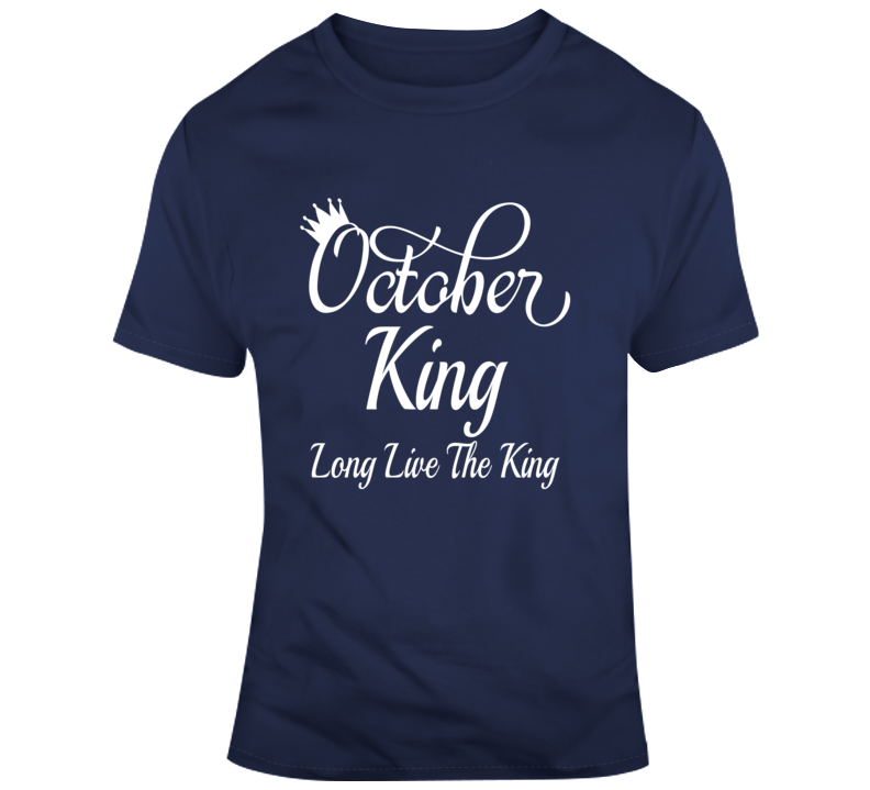 October King Long Live The King Men Faith Blessed Boss Entrepreneur God Jesus Lord Church Bible Inspirational Motivational Christian Religious Pop Culture Hustle Funny Gift TShirt