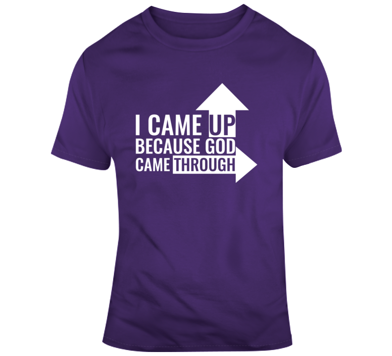 I Came Up Because God Came Through Faith Blessed Boss Entrepreneur Crown Jesus Lord Church Bible Inspirational Motivational Christian Religious Pop Culture Hustle Funny Gift Coronavirus TShirt