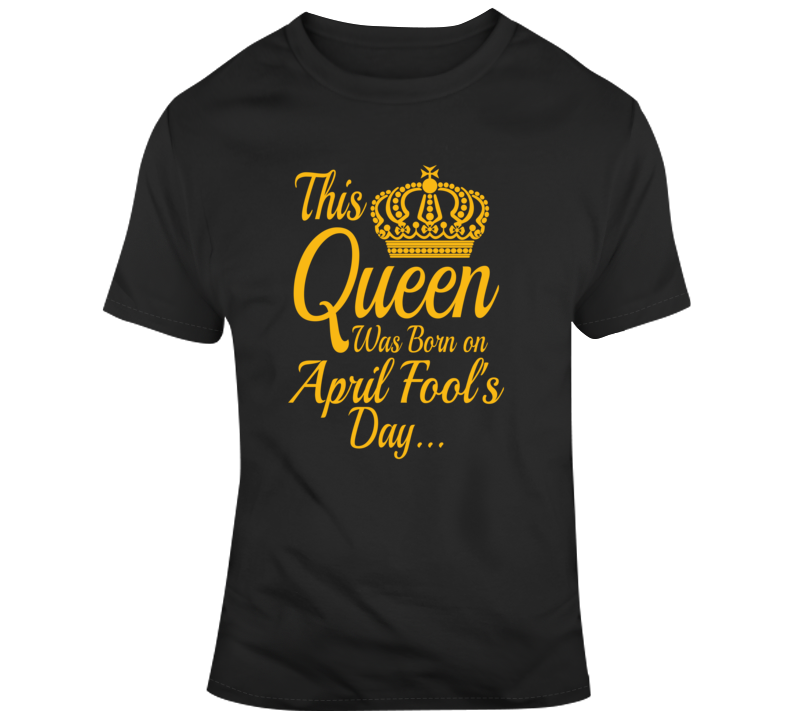 This Queen Was Born On April Fool's Day Birthday Crown Faith Blessed God Jesus Lord Church Bible Inspirational Motivational Christian Religious Pop Culture Hustle Funny Gift TShirt