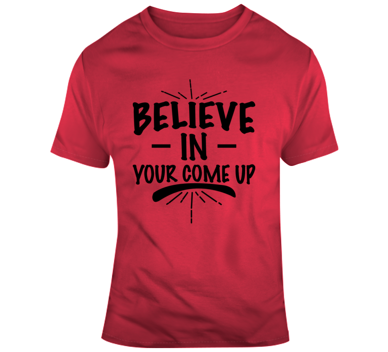 Believe In Your Come Up Faith Blessed God Jesus Lord Church Bible Inspirational Motivational Christian Religious Pop Culture Hustle Gift TShirt
