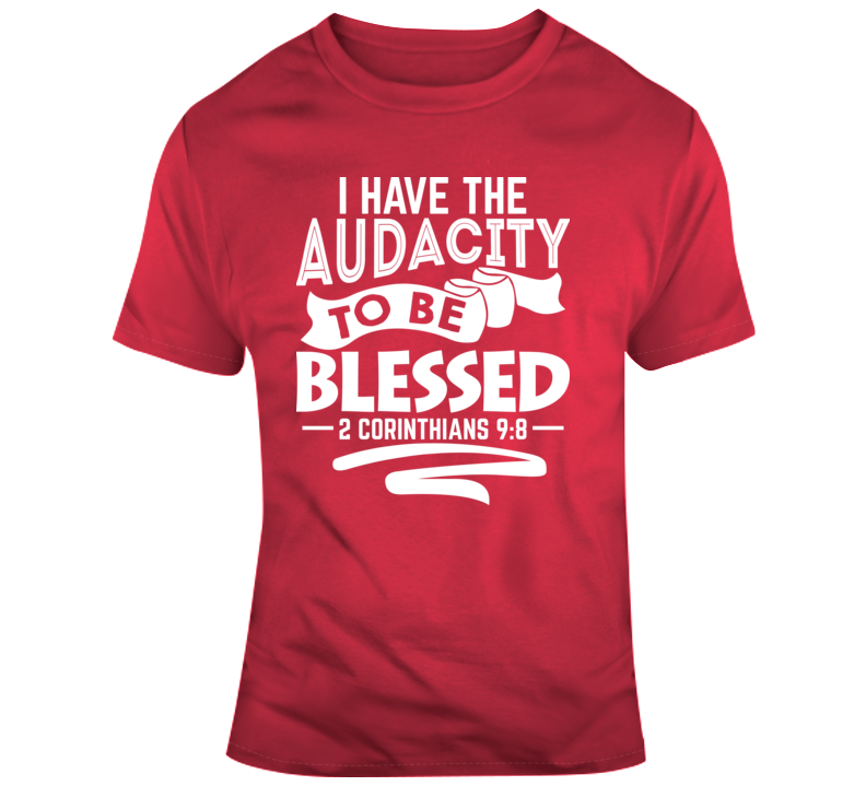 I Have The Audacity To Be Blessed Faith Blessed Boss Entrepreneur Success God Jesus Lord Church Bible Inspirational Motivational Christian Religious Pop Culture Gift Coronavirus TShirt