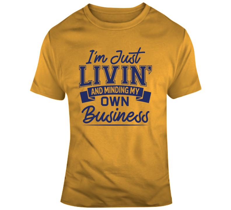 I'm Just Livin' T Shirt