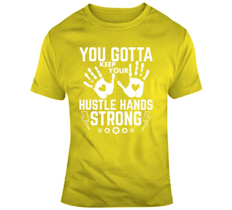 Keep Your Hustle Hands Strong T Shirt