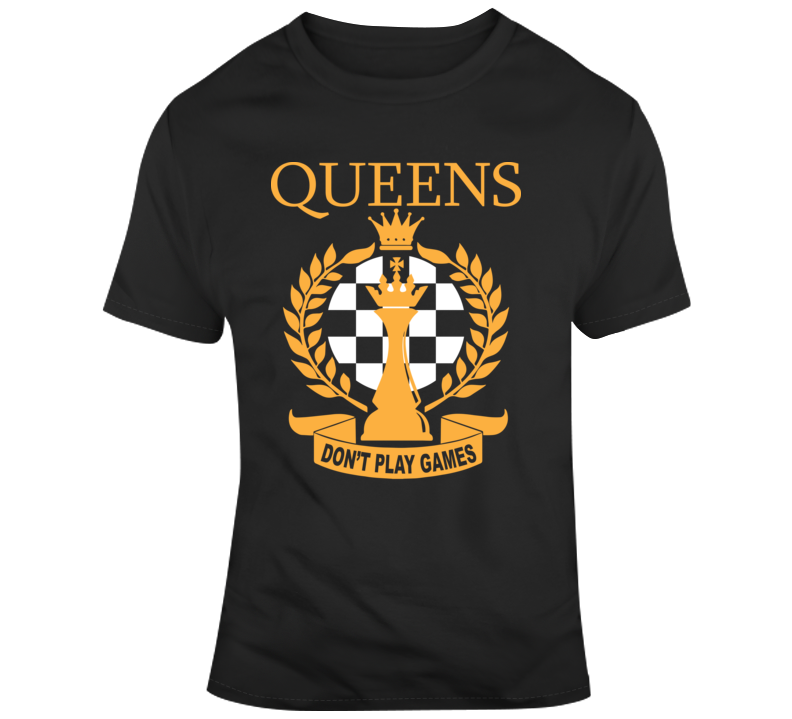 Queens Don't Play Games T Shirt