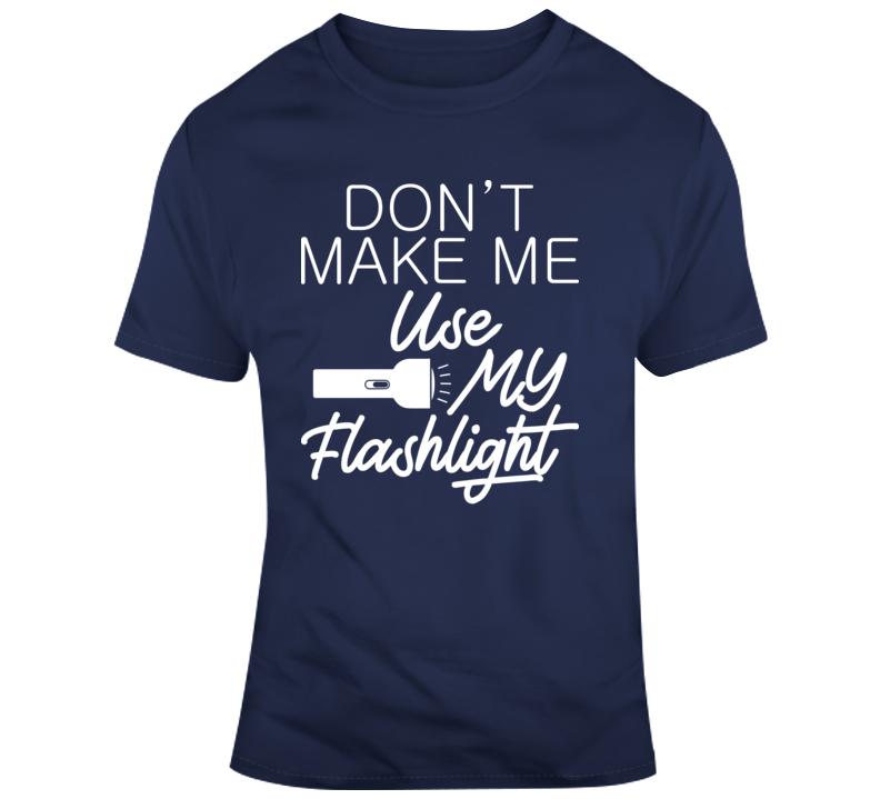 Don't Make Me Use My Flashlight Faith Blessed Boss Entrepreneur Success God Jesus Lord Church Bible Inspirational Motivational Christian Religious Pop Culture Gift TShirt