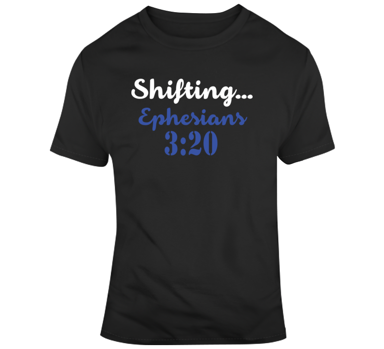 Shifting... Ephesians 3:20 Faith Blessed Boss Entrepreneur Success God Jesus Lord Church Bible Inspirational Motivational Christian Religious Pop Culture Gift Coronavirus TShirt