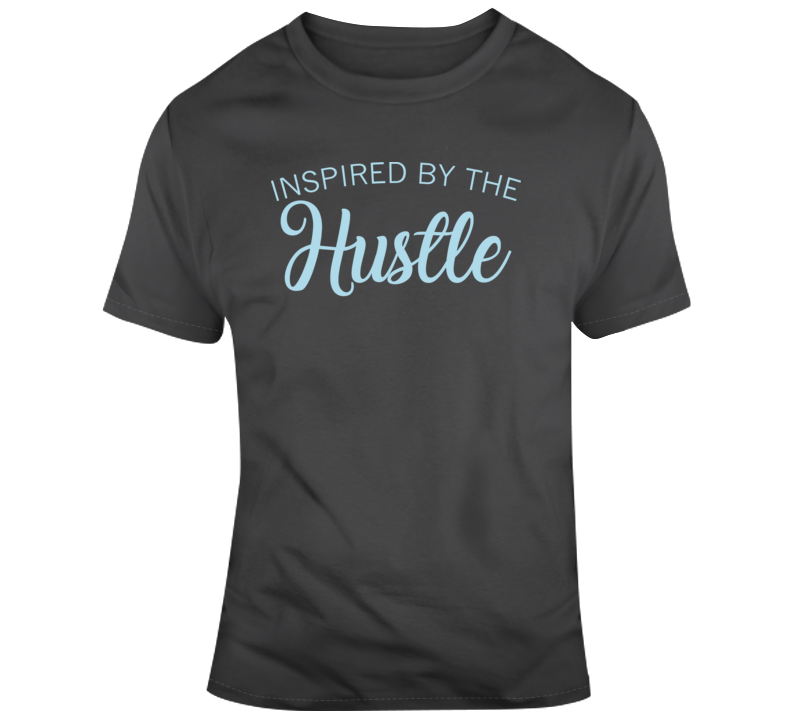 Inspired By The Hustle T Shirt