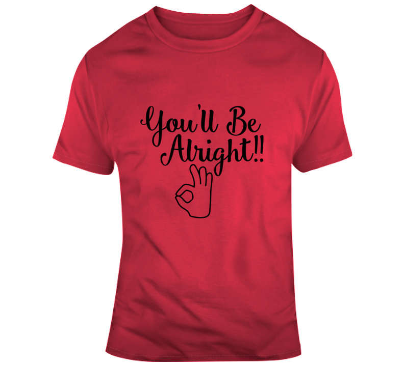 You'll Be Alright!! OK Faith Blessed Boss Entrepreneur Success Teacher Nurse Crown God Jesus Lord Church Bible Inspirational Motivational Christian Religious Pop Culture Hustle Funny Gift TShirt