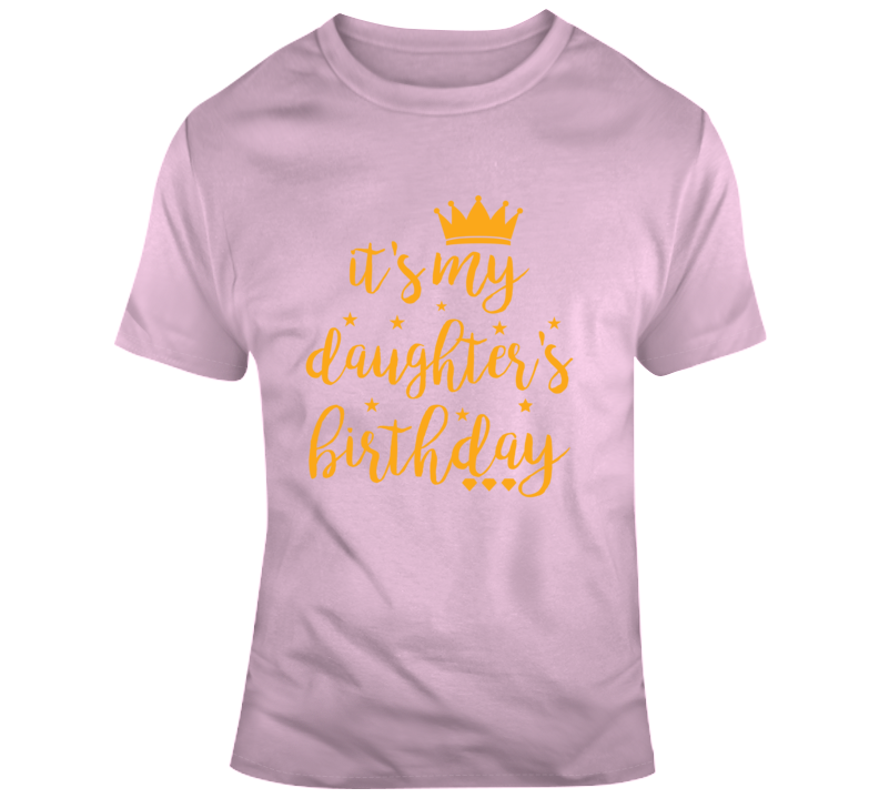 It's My Daughter's Birthday Faith Blessed God Jesus Lord Church Bible Inspirational Motivational Christian Religious Pop Culture Hustle Gift TShirt