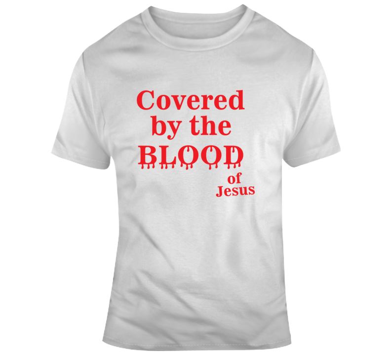 Covered By The Blood Of Jesus Faith Blessed Nurse Essential Teacher Boss God Jesus Lord Church Bible Inspirational Motivational Christian Religious Pop Culture Hustle Funny Gift Coronavirus TShirt