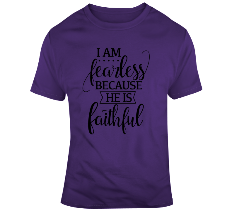 I Am Fearless Because He Is Faithful Boss Entrepreneur Nurse Teacher God Jesus Inspirational Motivational Pop Culture Hustle World Global Gift Pandemic Coronavirus Covid-19 TShirt