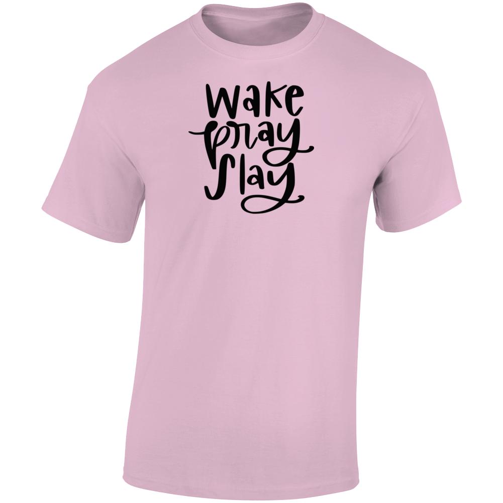 Wake Pray Slay Blessed Boss Entrepreneur Nurse Teacher Faith God Inspirational Motivational Pop Culture Hustle Gift TShirt