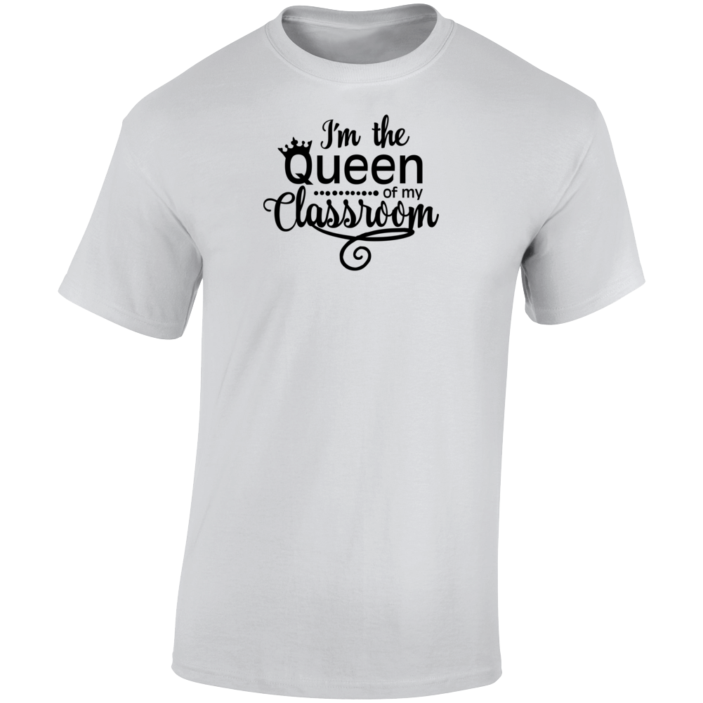 The Queen Of The Classroom Teacher Blessed God Faith Inspirational Motivational Pop Culture Hustle Gift TShirt
