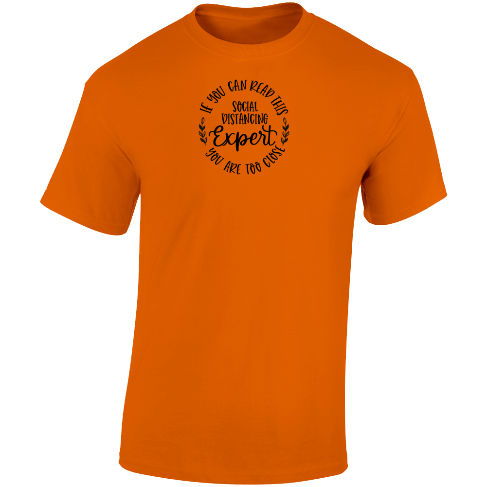 Social Distancing Expert If You Can Read This You Are Too Close T Shirt