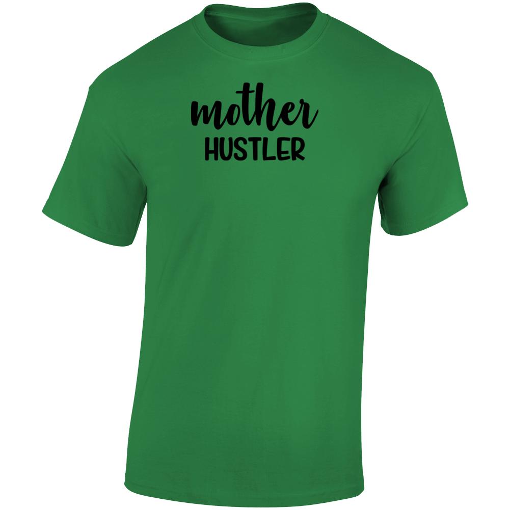 Mother Hustler T Shirt