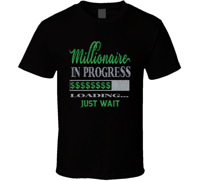 Millionaire In Progress 2 Loading... Just Wait Faith Blessed Boss Entrepreneur Teacher Student Education God Jesus Lord Church Bible Inspirational Motivational Christian Religious Pop Culture Gift TShirt