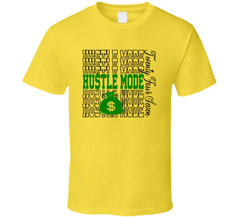 Hustle Mode 24/7_Green Faith Blessed Boss Entrepreneur Teacher Student Education God Jesus Lord Church Bible Inspirational Motivational Christian Religious Pop Culture Gift TShirt