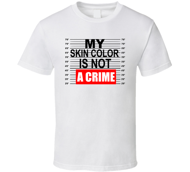 My Skin Color Is Not A Crime #1 Black Lives Matter All Lives Matter I Can't Breathe Faith Blessed Inspirational Motivational TShirt