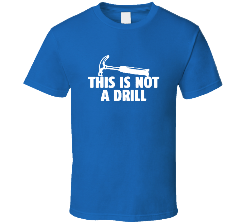 This Is Not A Drill Funny Pun T shirt From Godfather T shirts