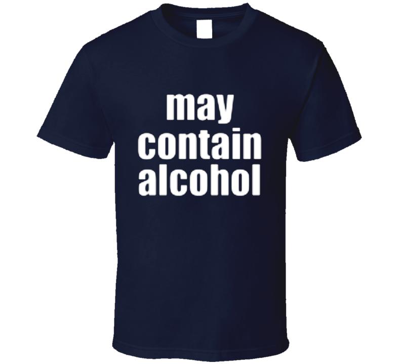 May Contain Alcohol T Shirt