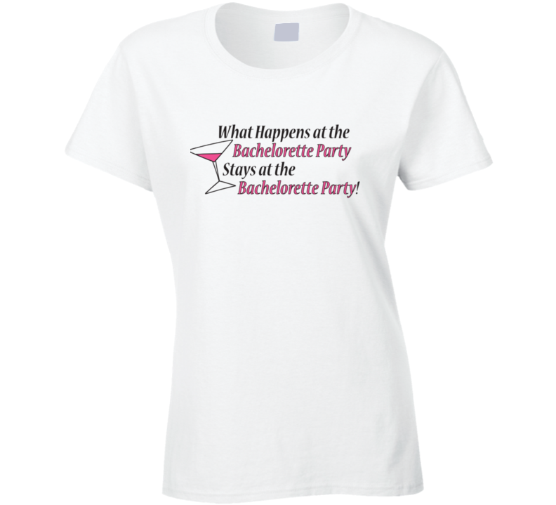 What Happens At The Bachelorette Party T Shirt
