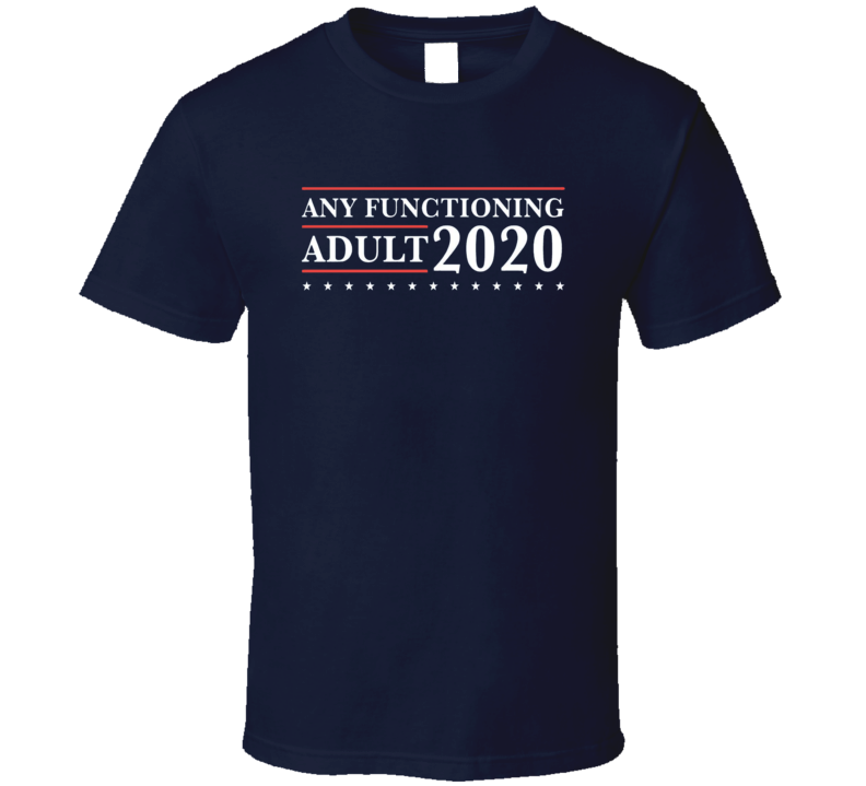 Any Functioning Adult 2020 Funny T-shirt for Men
