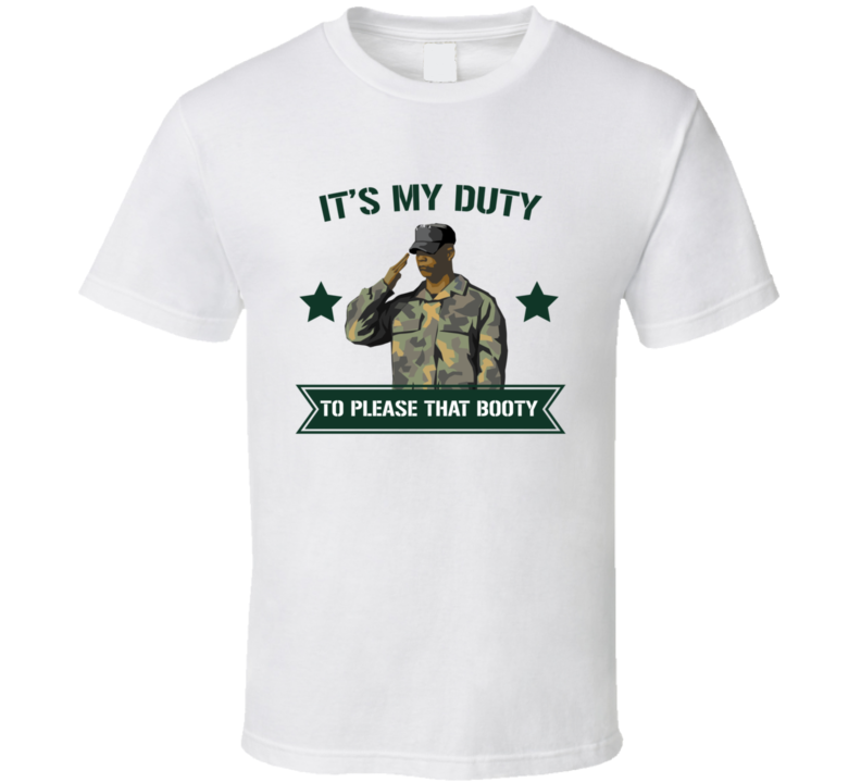 It's My Duty To Please That Booty Funny T Shirt