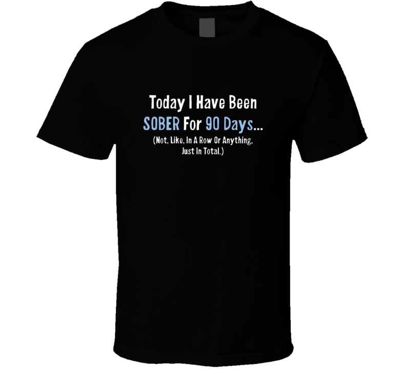 Sober For 90 Days T Shirt