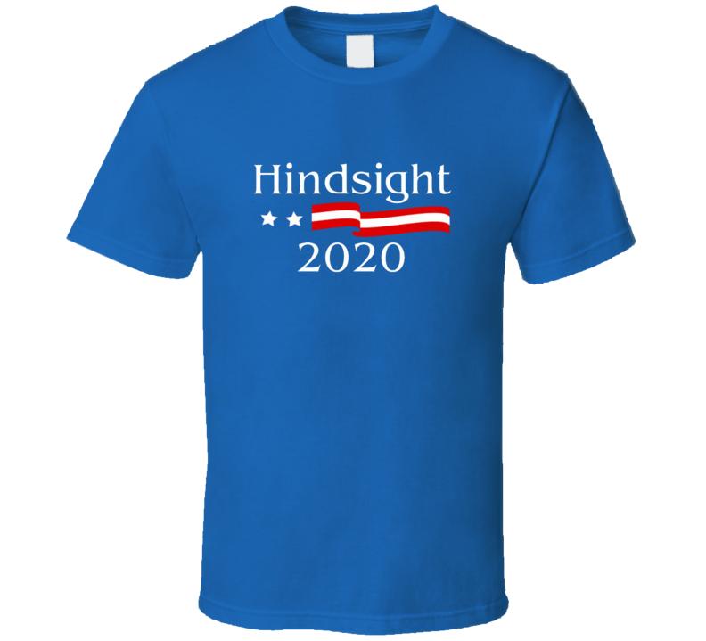 Hindsight 2020 Funny Political  T Shirt