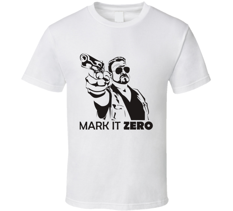 Mark It Zero Big Lebowski Funny Movie Quote T Shirt