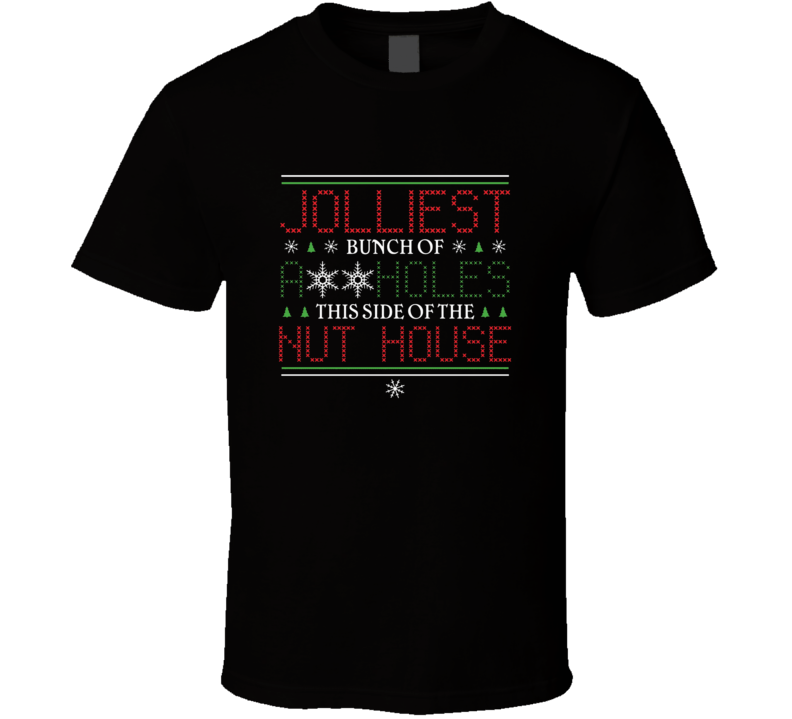 Jolliest Bunch Of Assholes This Side Of The Nut House Clark Griswold Christmas Vacation Movie Quote T Shirt