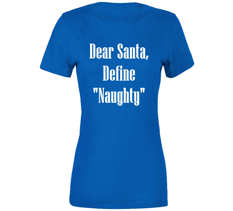 Dear Santa, Define Naughty Women's T Shirt