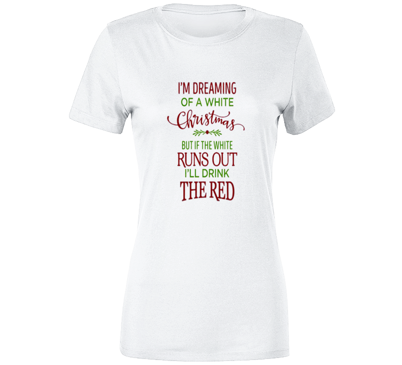 If The White Runs Out Ill Drink The Red T Shirt