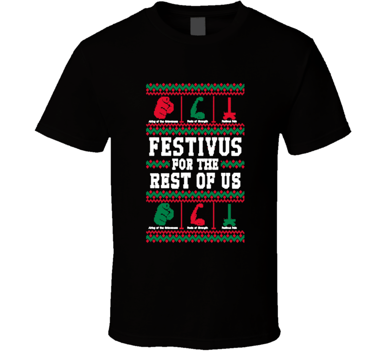 Festivus For The Rest Of Us Funny Holiday T Shirt