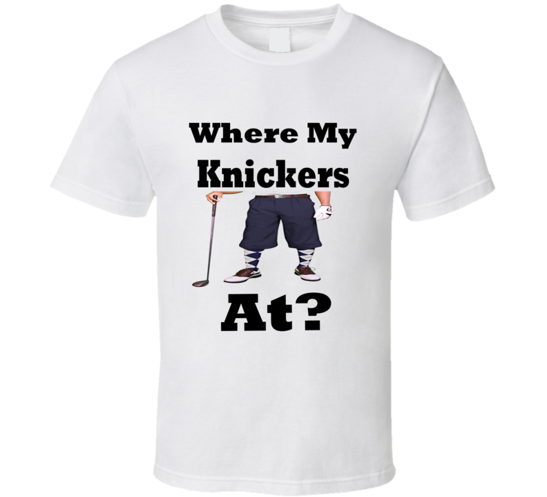 Where My Knickers At Funny T Shirt From Godfather T Shirts
