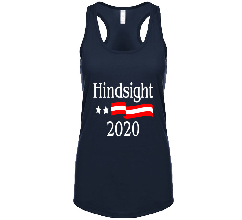 Hindsight 2020 Election Funny Political T Shirt