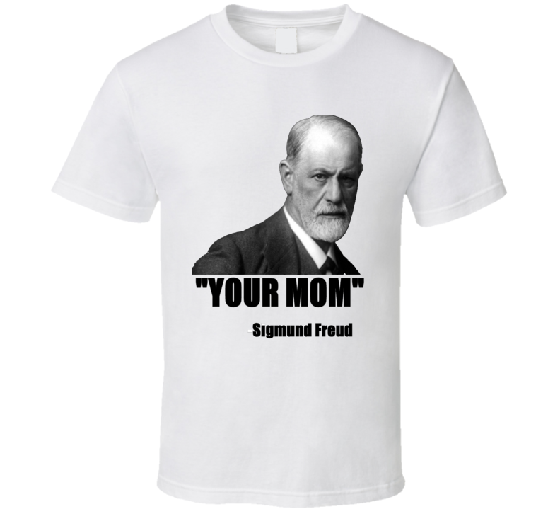 Sigmund Freud Your Mom Funny Sarcastic T-shirt