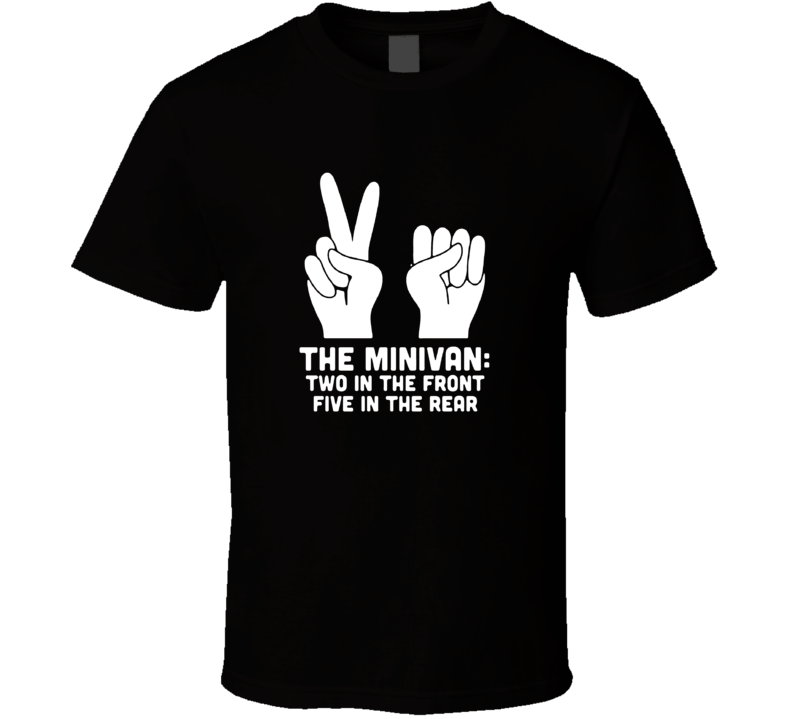 The Minivan Two In The Front Five In The Rear T Shirt