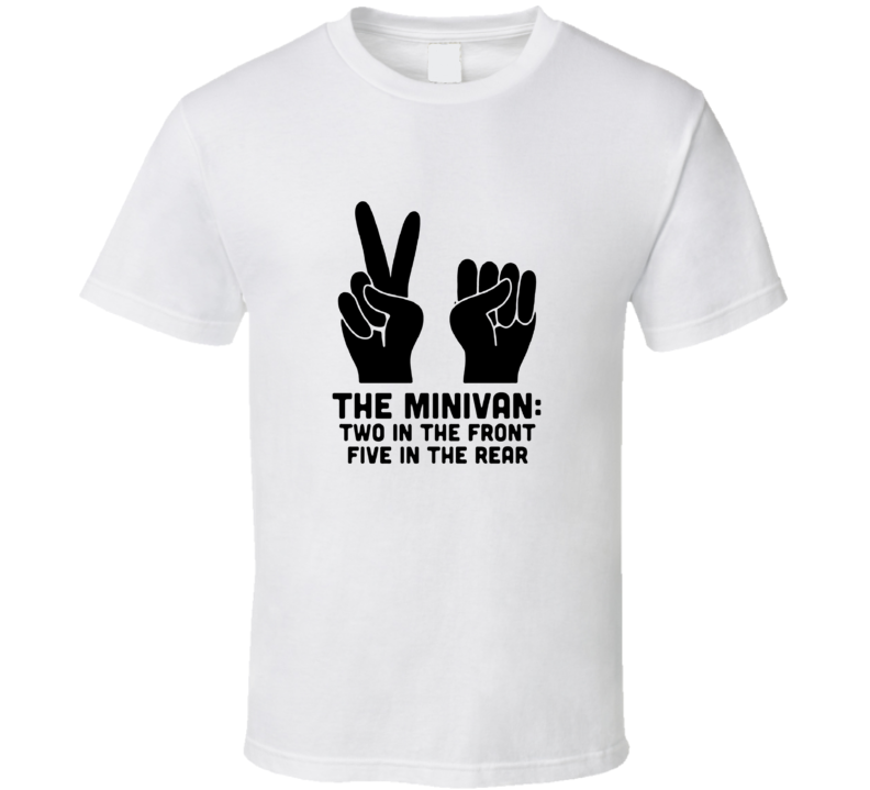 The Minivan 2 In The Front 5 In The Rear T Shirt