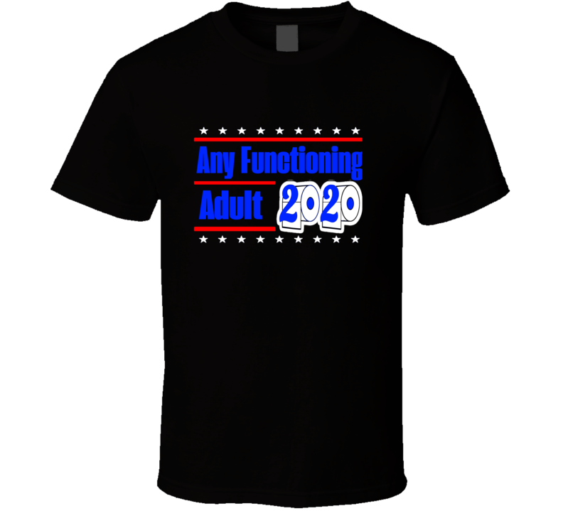 Any Functioning Adult Funny 2020 Election T-shirt