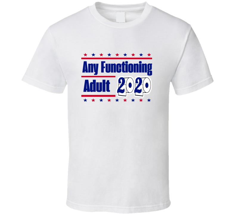 Any Functioning Adult 2020 Election T-shirt